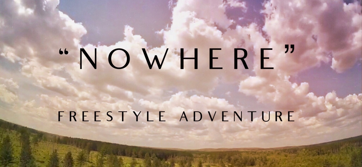 """NoWhere"" – Freestyle Adventure"